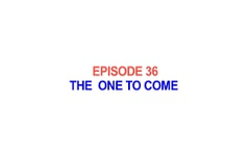 36 - Jesus Christ - The One to Come
