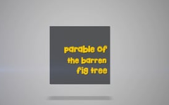17 - The Parable of The Barren Fig Tree