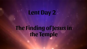 Lent 02 - Finding of Jesus in the Temple