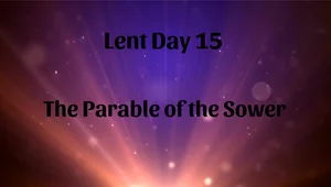 Lent 15 - The Parable of the Sower