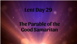 Lent 29 - The Parable of the Good Samaritan