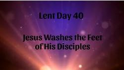 Lent 40 - Jesus Washes the Feet of his Disciples