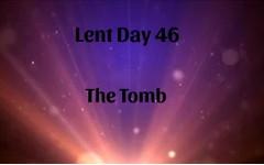Lent 46 - The Tomb