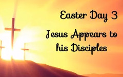 Easter 03 - Jesus Appears to his Disciples