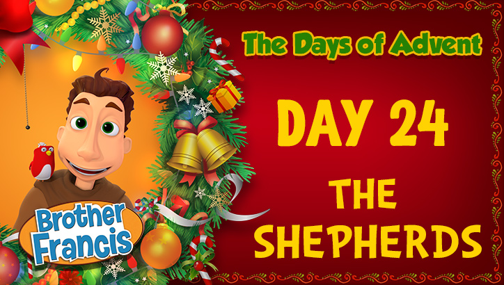 Brother Francis - Advent Day 24 - The Shepherds