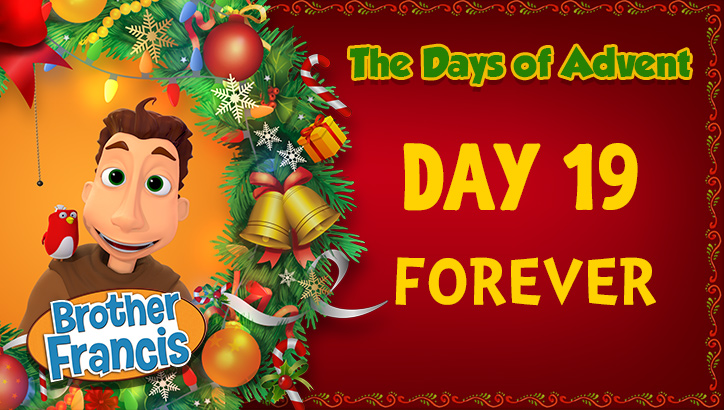 Brother Francis - Advent Day 19 - Forever