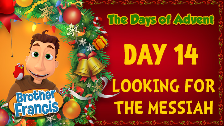 Brother Francis - Advent Day 14 - Looking for the Messiah