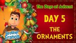 Brother Francis - Advent Day 5 - The Ornaments