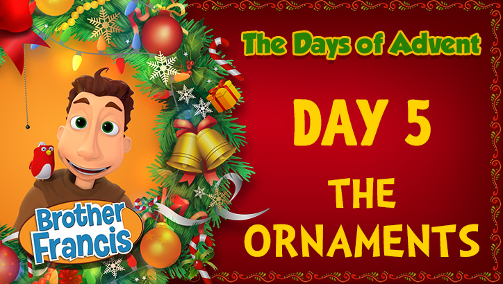 Brother Francis - Advent Day 05 - The Ornaments