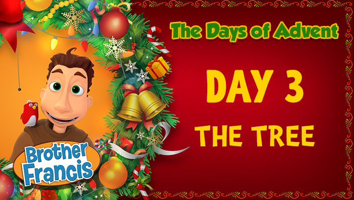 Brother Francis - Advent Day 3 - The Tree