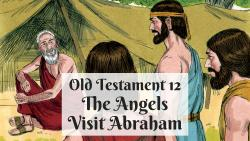 OT 012 - The Angels Visit Abraham