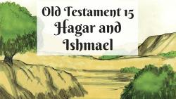 OT 015 - Hagar and Ishmael