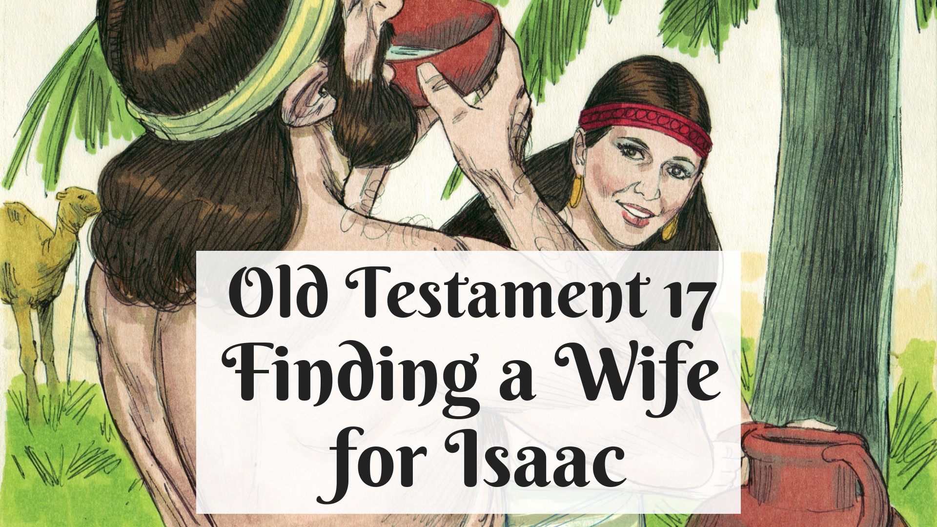 OT 017 - Finding a Wife for Isaac