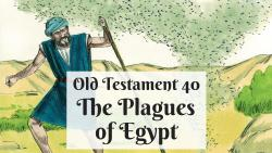 OT 040 - The Plagues of Egypt