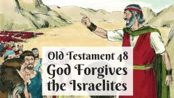 OT 048 - God Forgives the Israelites
