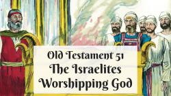 OT 051 - The Israelites Worshipping God