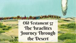 OT 057 - The Israelites Journey Through the Desert