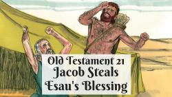 OT 021 - Jacob Steals Esau's Blessing