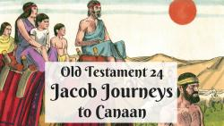 OT 024 - Jacob Journeys to Canaan