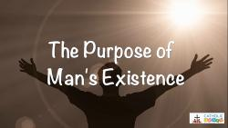 01 - The Purpose of Man's Existence