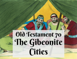 OT 070 - The Gibeonite Cities