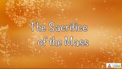 27 - The Sacrifice of the Mass
