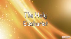 26 - The Holy Eucharist