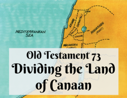OT 073 - Dividing the Land of Canaan