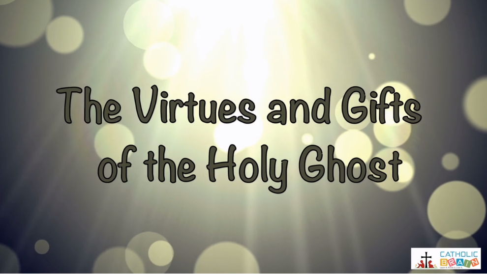 10 - The Virtues and the Gifts of the Holy Ghost