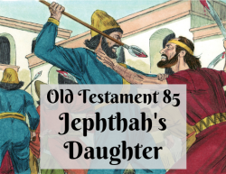 OT 085 - Jephthah's Daughter