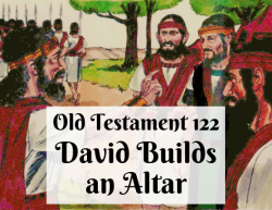 OT 122 - David Builds an Altar