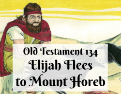 OT 134 - Elijah Flees to Mount Horeb