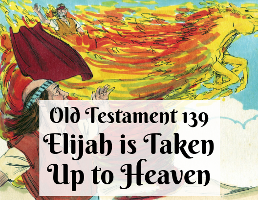 OT 139 - Elijah is Taken Up to Heaven