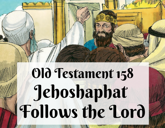 OT 158 - Jehoshaphat Follows the Lord