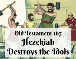 OT 167 - Hezekiah Destroys the Idols
