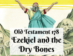 OT 178 - Ezekiel and the Dry Bones