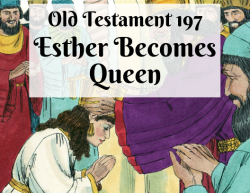 OT 197 - Esther Becomes Queen
