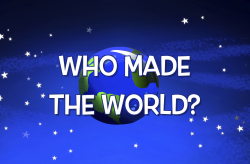 Lesson 01 - Who Made the World?