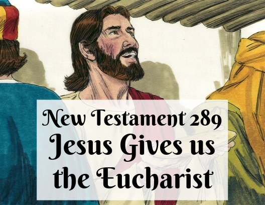 NT 289 - Jesus Gives us the Eucharist