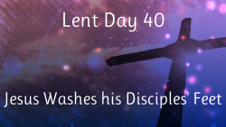 Lent 40 - Jesus Washes his Disciples' Feet