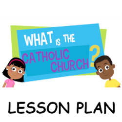 Adventure Catechism Lesson 05 - What is the Catholic Church? - Lesson Plan