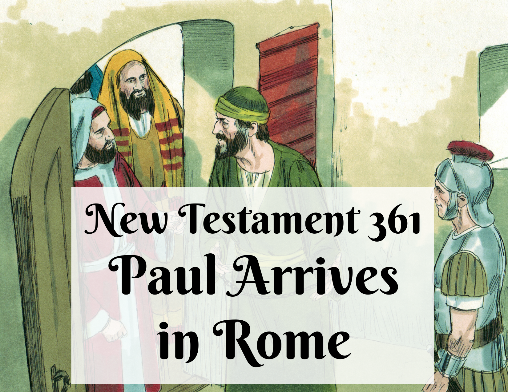 New Testament 361 - Paul Arrives in Rome